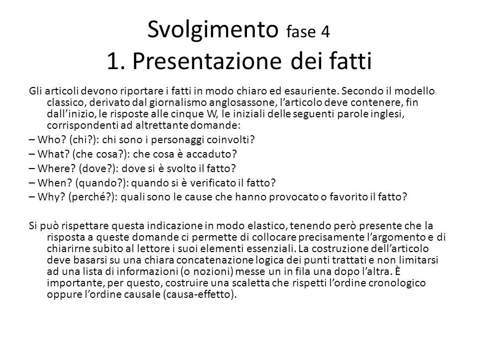 Svolgimento fase 4 1. Presentazione dei fatti Gli articoli devono riportare i fatti in modo chiaro ed esauriente. Secondo il modello classico, derivat