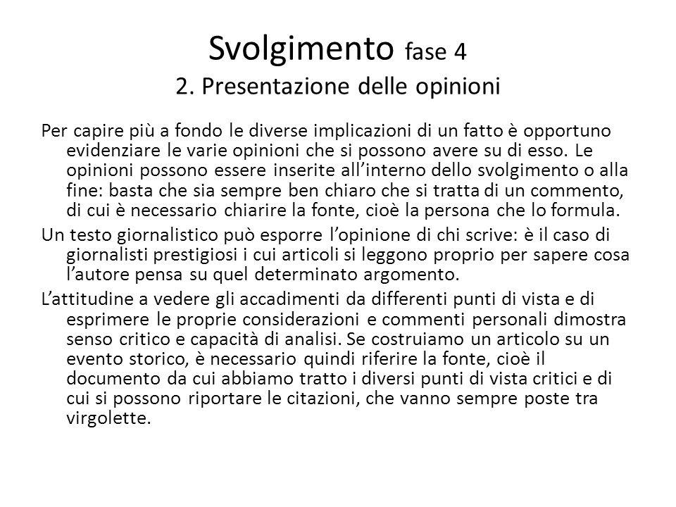 Svolgimento fase 4 2. Presentazione delle opinioni Per capire più a fondo le diverse implicazioni di un fatto è opportuno evidenziare le varie opinion