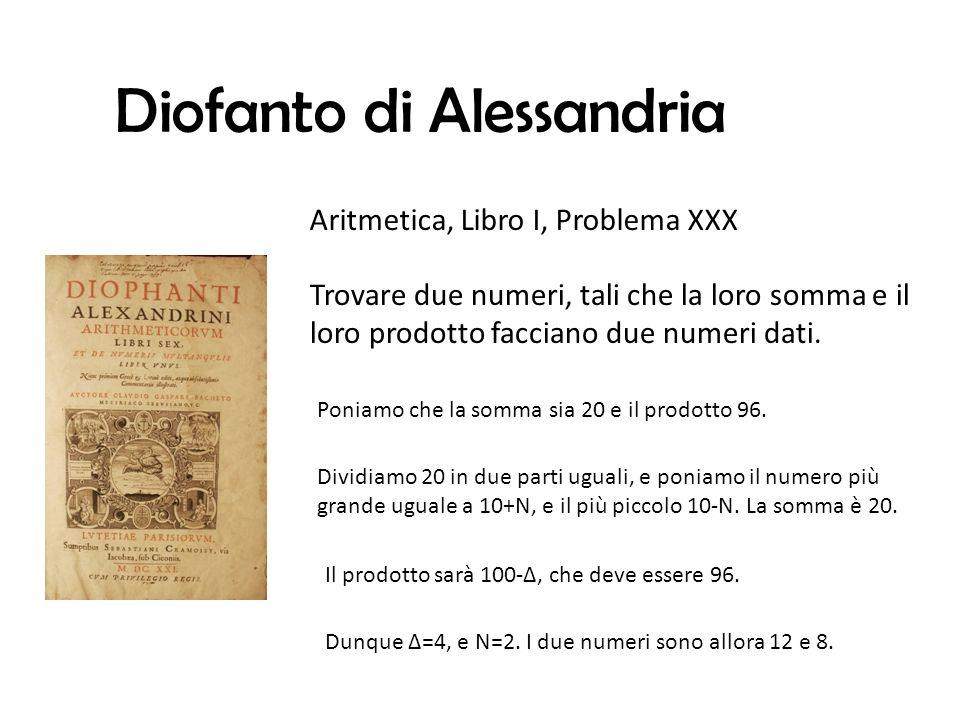 Diofanto di Alessandria Aritmetica, Libro I, Problema XXX Trovare due numeri, tali che la loro somma e il loro prodotto facciano due numeri dati.