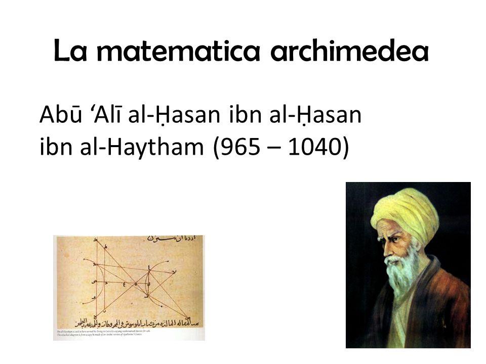La matematica archimedea Abū Alī al-asan ibn al-asan ibn al-Haytham (965 – 1040)