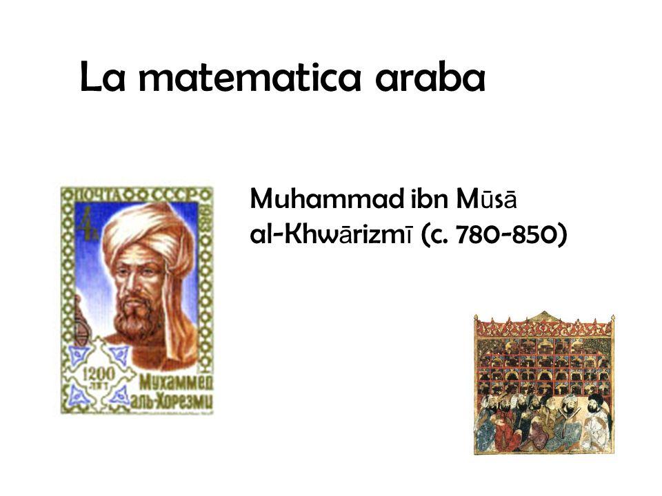 La matematica araba Muhammad ibn M ū s ā al-Khw ā rizm ī (c. 780-850)