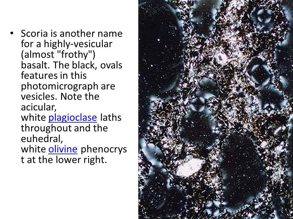 Scoria is another name for a highly-vesicular (almost