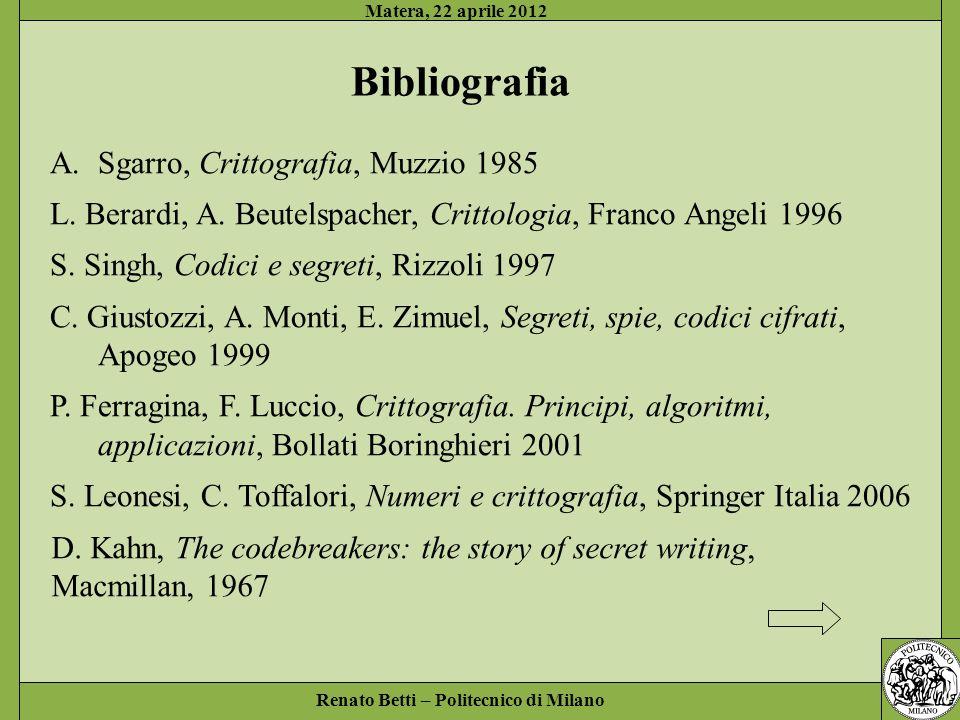 Renato Betti – Politecnico di Milano Matera, 22 aprile 2012 Bibliografia A.Sgarro, Crittografia, Muzzio 1985 L. Berardi, A. Beutelspacher, Crittologia