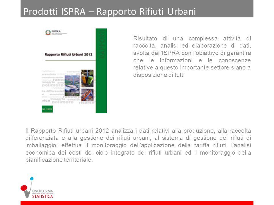 Prodotti ISPRA – Rapporto Rifiuti Urbani Risultato di una complessa attività di raccolta, analisi ed elaborazione di dati, svolta dall'ISPRA con l'obi