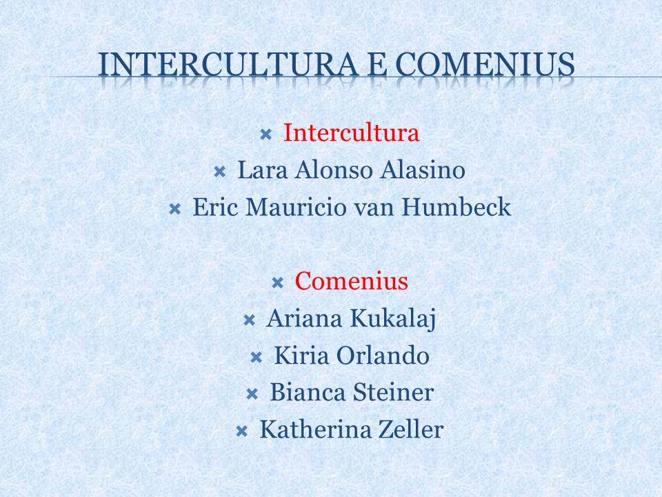 Intercultura Lara Alonso Alasino Eric Mauricio van Humbeck Comenius Ariana Kukalaj Kiria Orlando Bianca Steiner Katherina Zeller