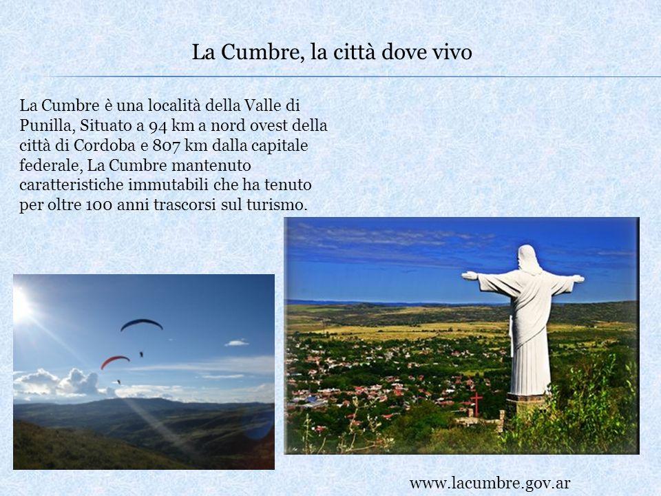 La Cumbre, la città dove vivo La Cumbre è una località della Valle di Punilla, Situato a 94 km a nord ovest della città di Cordoba e 807 km dalla capi