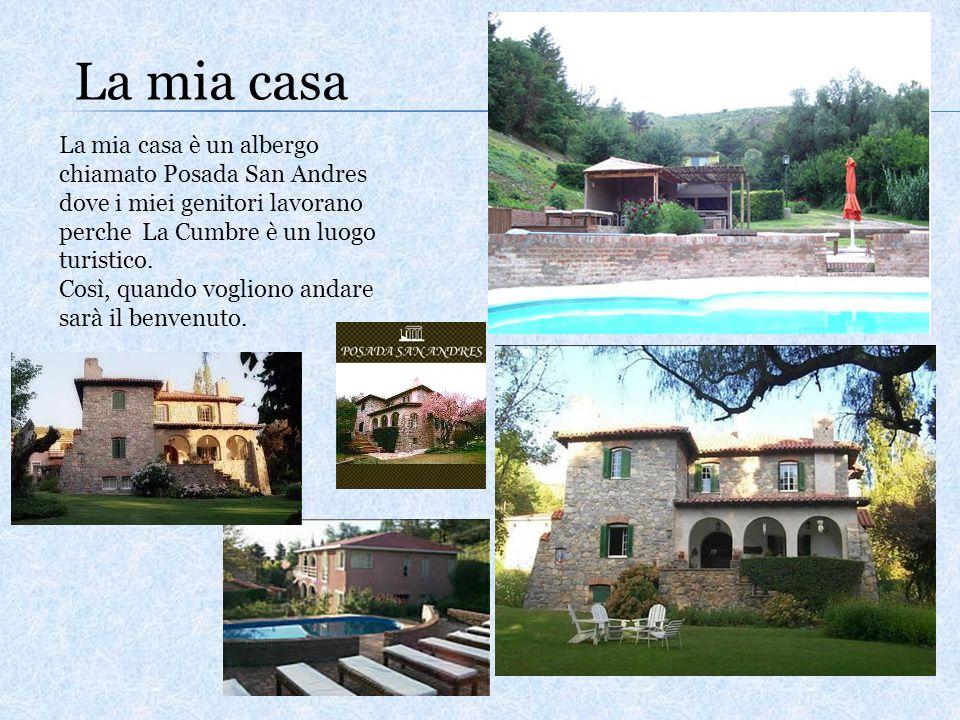 La mia casa La mia casa è un albergo chiamato Posada San Andres dove i miei genitori lavorano perche La Cumbre è un luogo turistico. Così, quando vogl