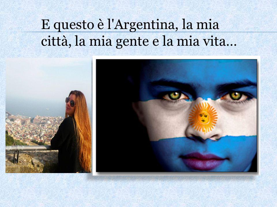 E questo è l'Argentina, la mia città, la mia gente e la mia vita…