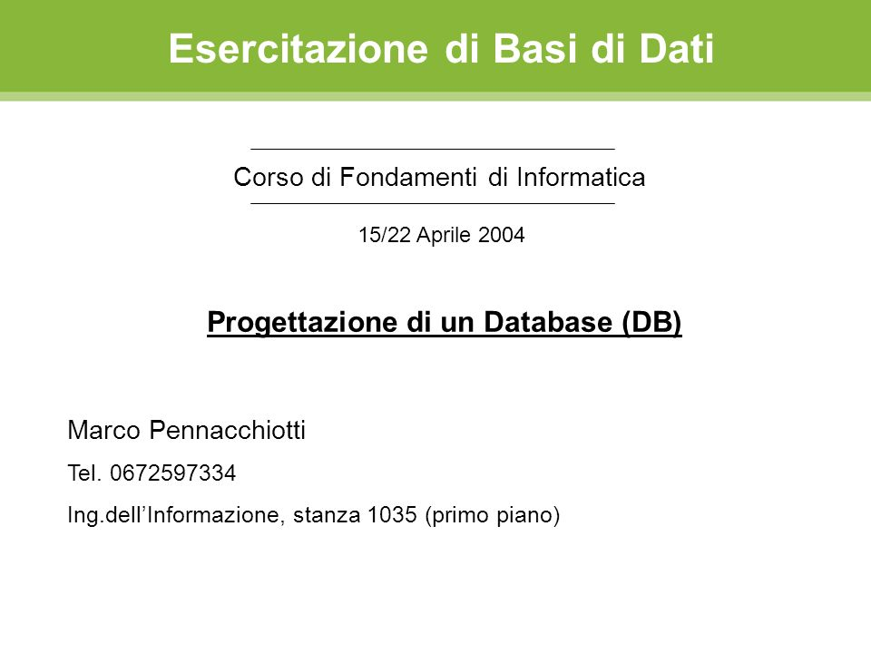 Esercitazione di Basi di Dati Corso di Fondamenti di Informatica Marco Pennacchiotti Tel. 0672597334 Ing.dellInformazione, stanza 1035 (primo piano) 1