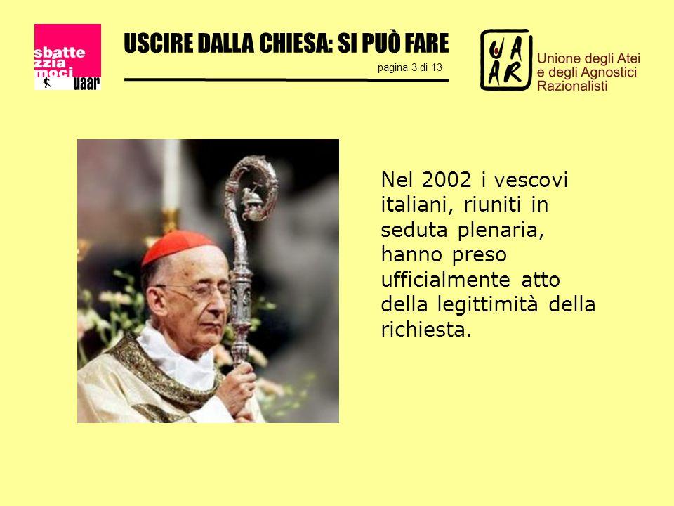 USCIRE DALLA CHIESA: SI PUÒ FARE pagina 3 di 13 Nel 2002 i vescovi italiani, riuniti in seduta plenaria, hanno preso ufficialmente atto della legittimità della richiesta.