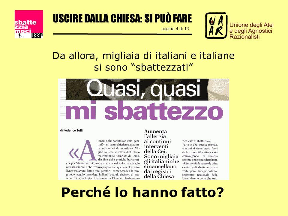 USCIRE DALLA CHIESA: SI PUÒ FARE pagina 4 di 13 Da allora, migliaia di italiani e italiane si sono sbattezzati Perché lo hanno fatto