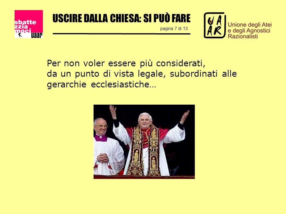 USCIRE DALLA CHIESA: SI PUÒ FARE pagina 7 di 13 Per non voler essere più considerati, da un punto di vista legale, subordinati alle gerarchie ecclesiastiche…