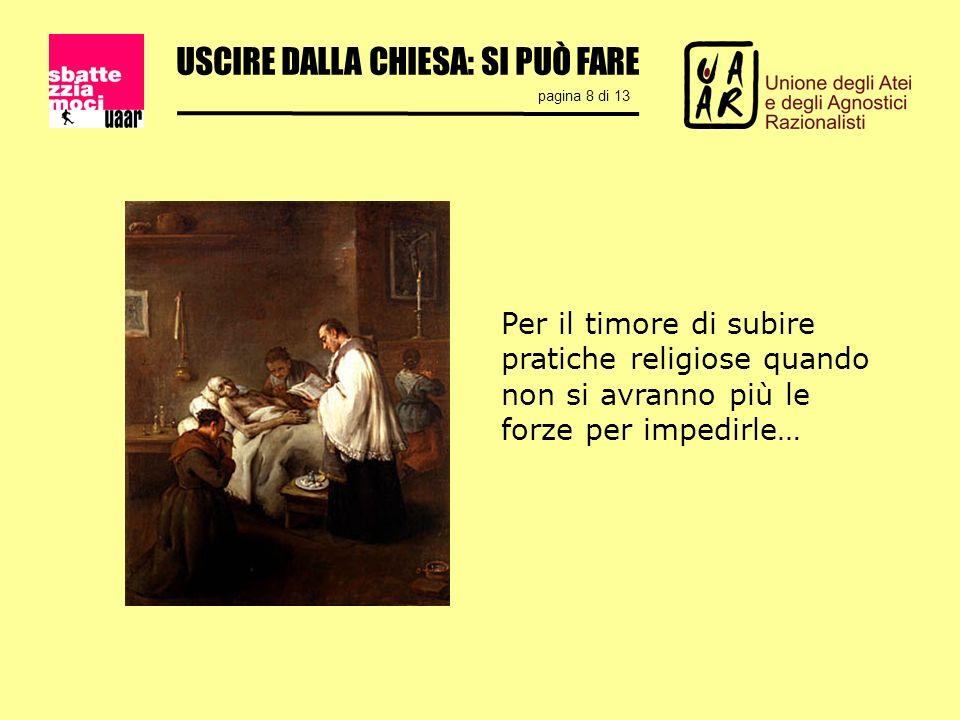 USCIRE DALLA CHIESA: SI PUÒ FARE pagina 8 di 13 Per il timore di subire pratiche religiose quando non si avranno più le forze per impedirle…