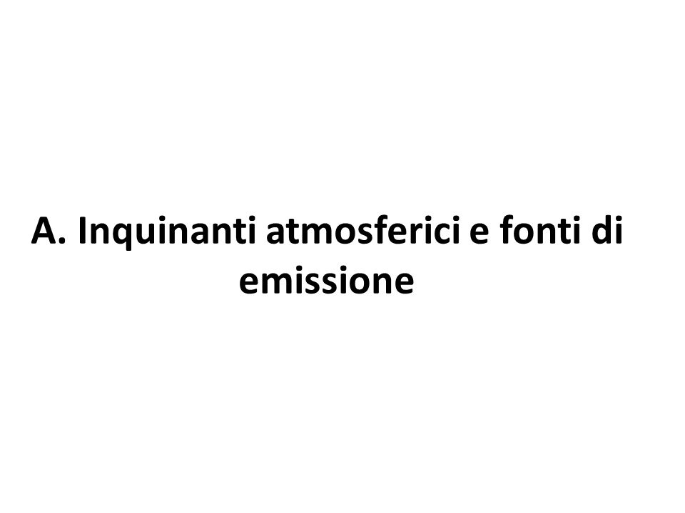 A. Inquinanti atmosferici e fonti di emissione