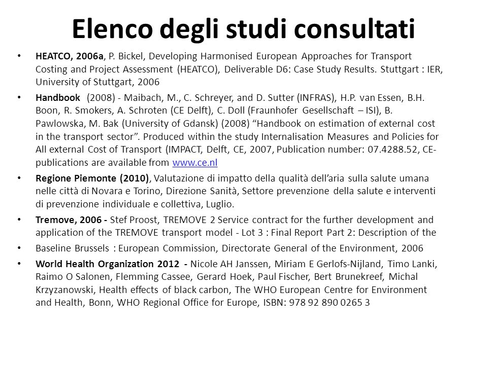 Elenco degli studi consultati HEATCO, 2006a, P. Bickel, Developing Harmonised European Approaches for Transport Costing and Project Assessment (HEATCO