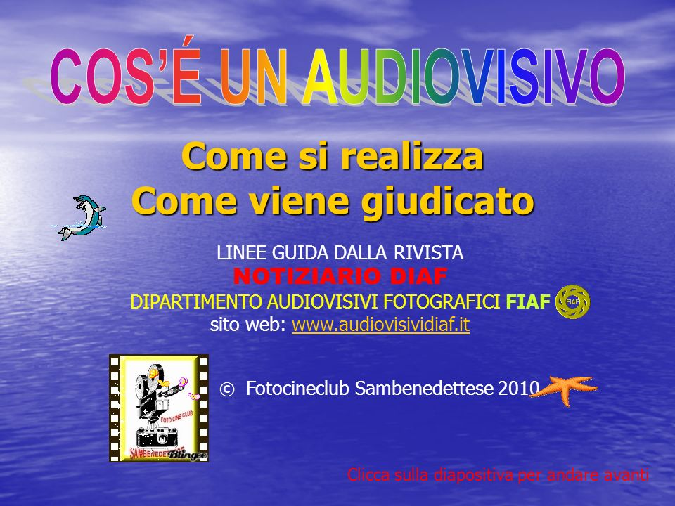 Come si realizza Come viene giudicato LINEE GUIDA DALLA RIVISTA NOTIZIARIO DIAF DIPARTIMENTO AUDIOVISIVI FOTOGRAFICI FIAF sito web: www.audiovisividiaf.itwww.audiovisividiaf.it © Fotocineclub Sambenedettese 2010 Clicca sulla diapositiva per andare avanti