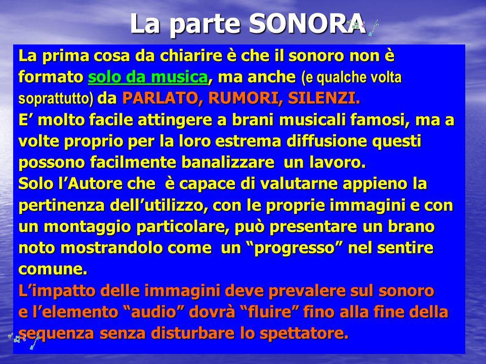 La parte SONORA La prima cosa da chiarire è che il sonoro non è formato solo da musica, ma anche (e qualche volta soprattutto) da PARLATO, RUMORI, SILENZI.