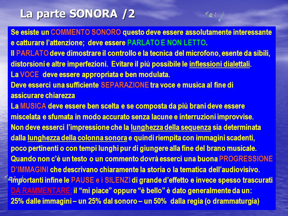 La parte SONORA /2 Se esiste un COMMENTO SONORO questo deve essere assolutamente interessante e catturare lattenzione; deve essere PARLATO E NON LETTO.
