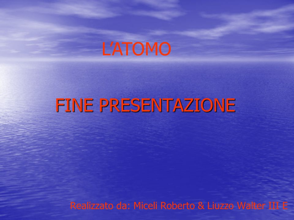 FINE PRESENTAZIONE Realizzato da: Miceli Roberto & Liuzzo Walter III E LATOMO
