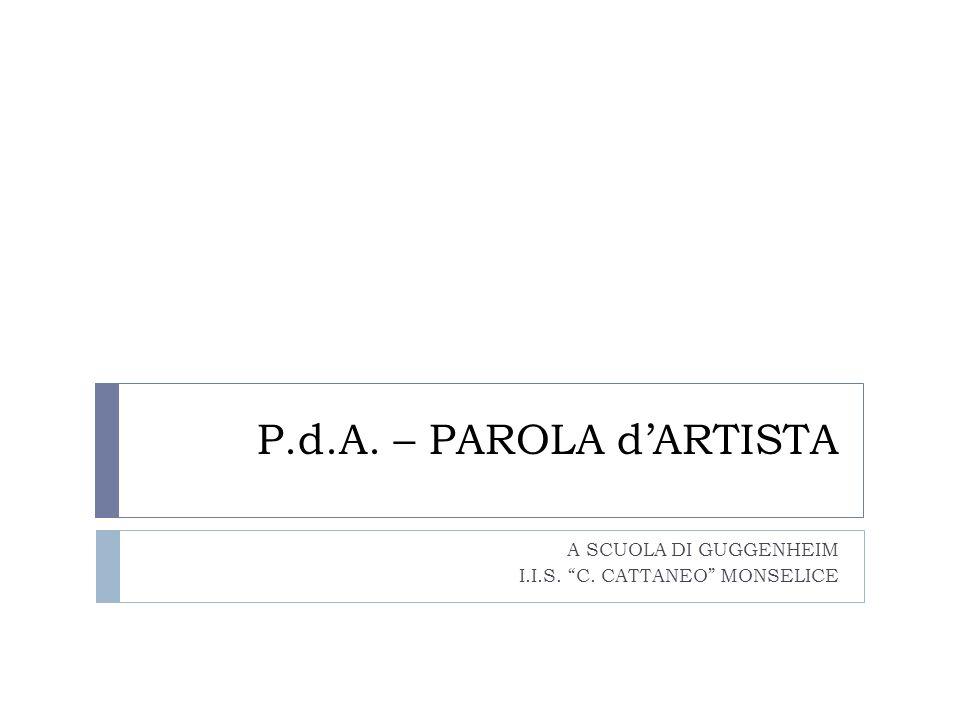 P.d.A. – PAROLA dARTISTA A SCUOLA DI GUGGENHEIM I.I.S. C. CATTANEO MONSELICE