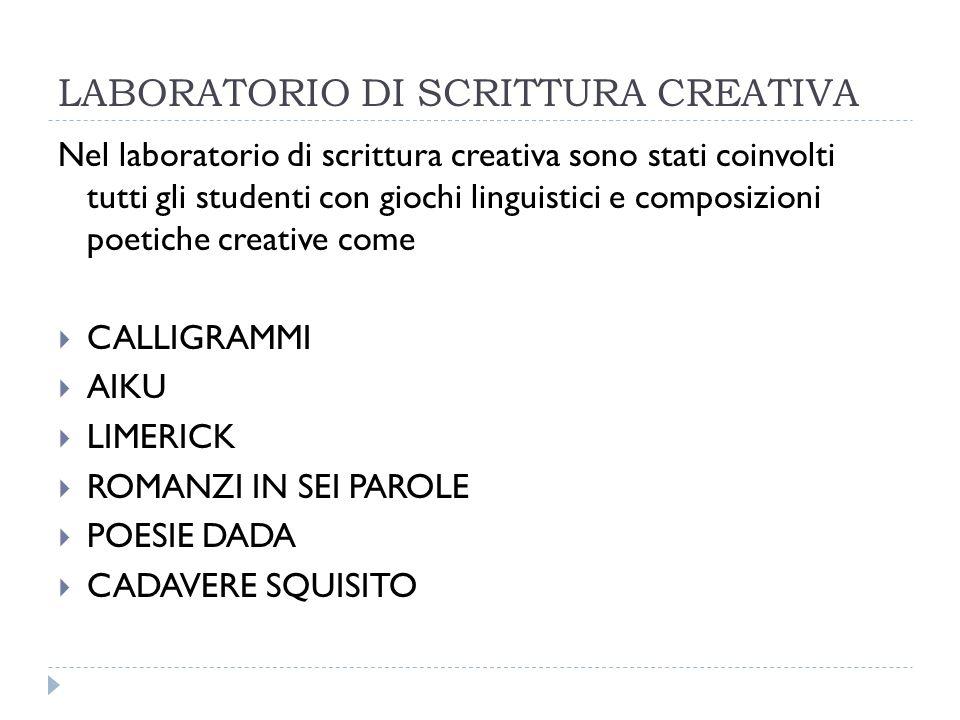 LABORATORIO DI SCRITTURA CREATIVA Nel laboratorio di scrittura creativa sono stati coinvolti tutti gli studenti con giochi linguistici e composizioni