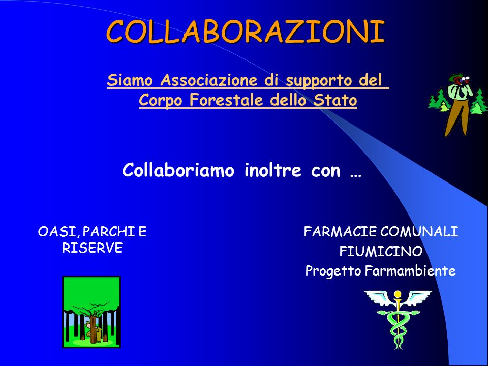COLLABORAZIONI OASI, PARCHI E RISERVE FARMACIE COMUNALI FIUMICINO Progetto Farmambiente Siamo Associazione di supporto del Corpo Forestale dello Stato