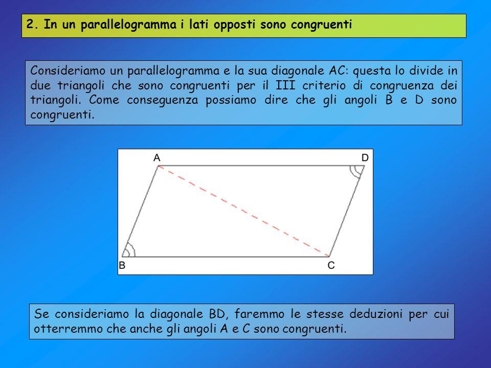 2. In un parallelogramma i lati opposti sono congruenti Consideriamo un parallelogramma e la sua diagonale AC: questa lo divide in due triangoli che s
