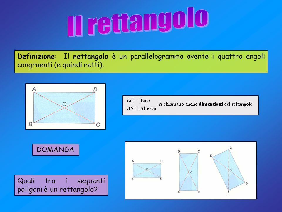 Definizione: Il rettangolo è un parallelogramma avente i quattro angoli congruenti (e quindi retti). DOMANDA Quali tra i seguenti poligoni è un rettan