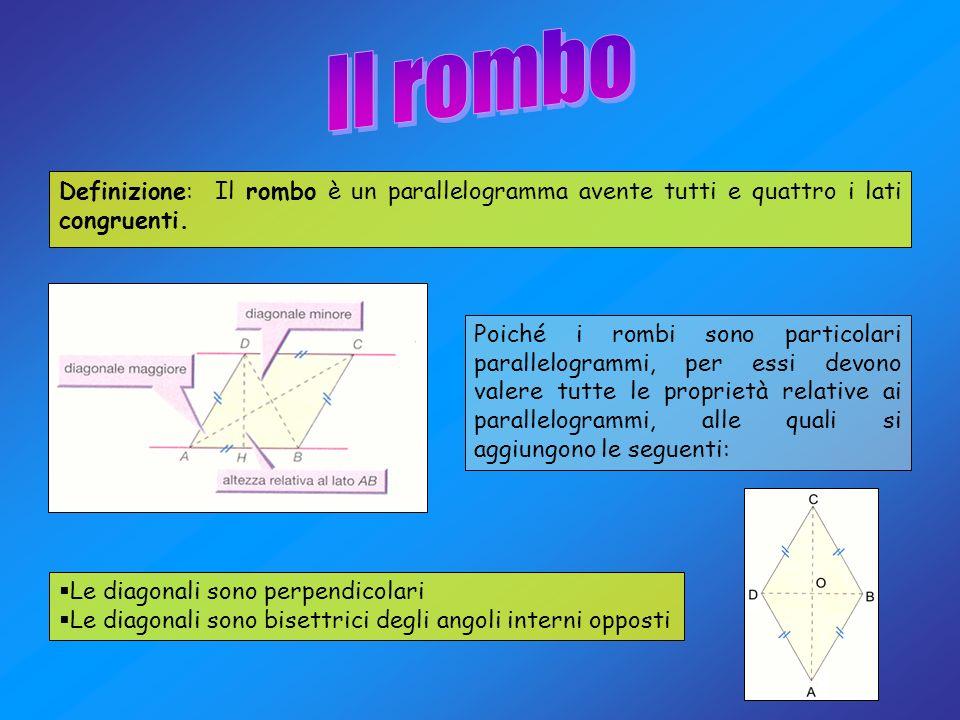 Definizione: Il rombo è un parallelogramma avente tutti e quattro i lati congruenti. Poiché i rombi sono particolari parallelogrammi, per essi devono