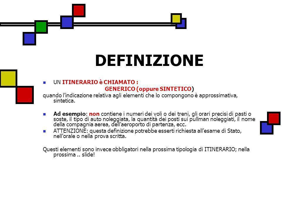 DEFINIZIONE UN ITINERARIO è CHIAMATO : GENERICO (oppure SINTETICO) quando lindicazione relativa agli elementi che lo compongono è approssimativa, sint