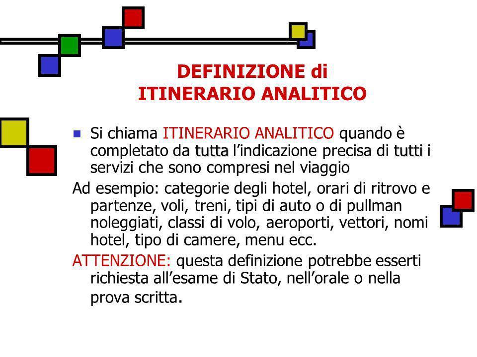 DEFINIZIONE di ITINERARIO ANALITICO tuttatutti Si chiama ITINERARIO ANALITICO quando è completato da tutta lindicazione precisa di tutti i servizi che