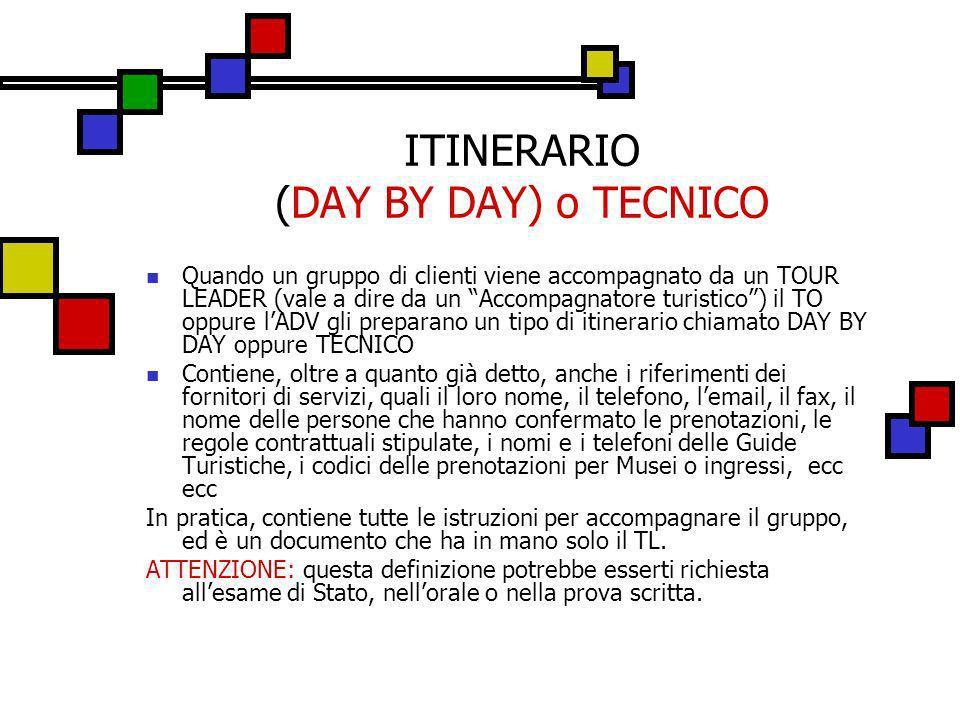 ITINERARIO (DAY BY DAY) o TECNICO Quando un gruppo di clienti viene accompagnato da un TOUR LEADER (vale a dire da un Accompagnatore turistico) il TO