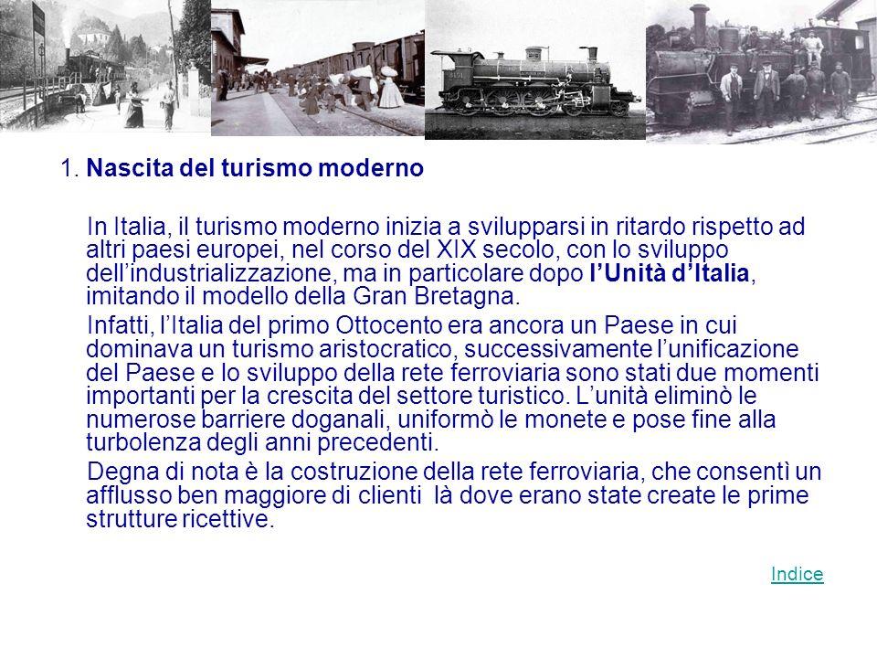 1. Nascita del turismo moderno In Italia, il turismo moderno inizia a svilupparsi in ritardo rispetto ad altri paesi europei, nel corso del XIX secolo