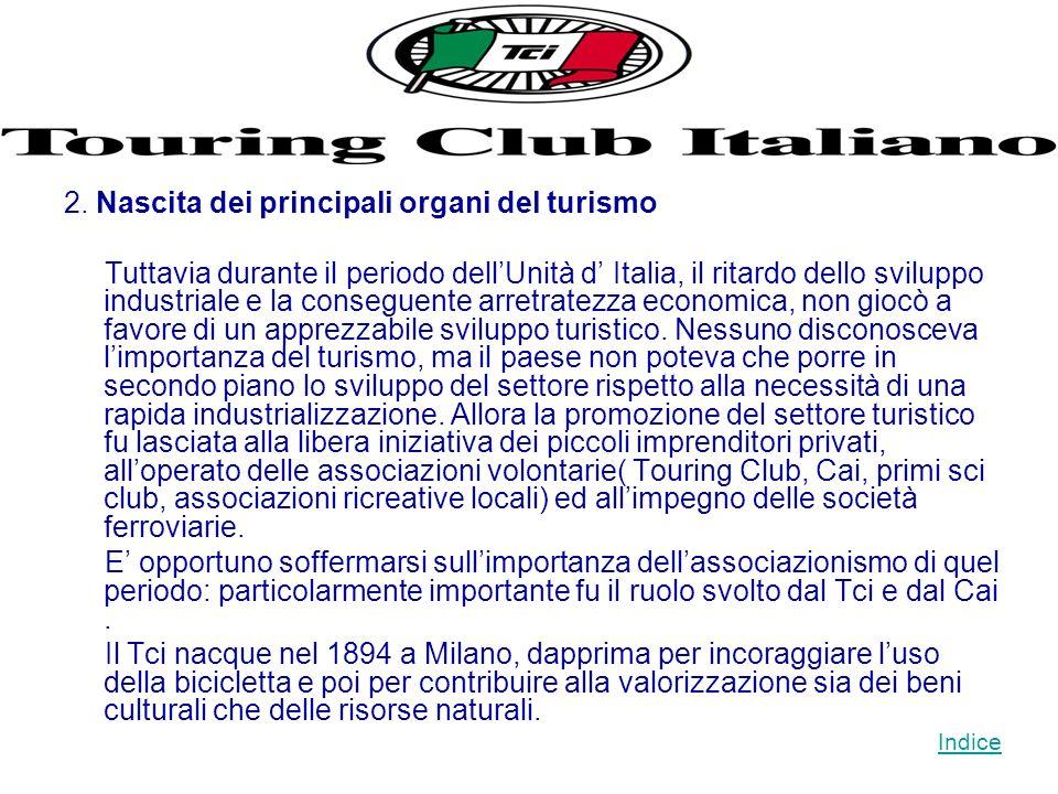 2. Nascita dei principali organi del turismo Tuttavia durante il periodo dellUnità d Italia, il ritardo dello sviluppo industriale e la conseguente ar