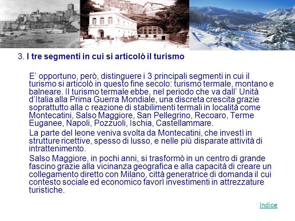 3. I tre segmenti in cui si articolò il turismo E opportuno, però, distinguere i 3 principali segmenti in cui il turismo si articolò in questo fine se