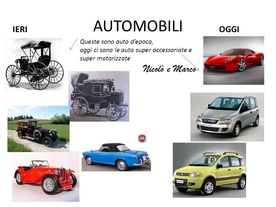 AUTOMOBILI IERIOGGI Queste sono auto depoca, oggi ci sono le auto super accessoriate e super motorizzate Nicolò e Marco