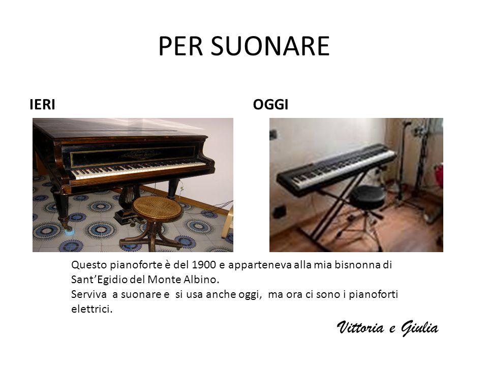 PER SUONARE IERIOGGI Questo pianoforte è del 1900 e apparteneva alla mia bisnonna di SantEgidio del Monte Albino. Serviva a suonare e si usa anche ogg