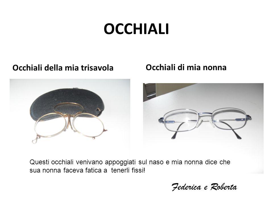Occhiali della mia trisavola Occhiali di mia nonna OCCHIALI Questi occhiali venivano appoggiati sul naso e mia nonna dice che sua nonna faceva fatica