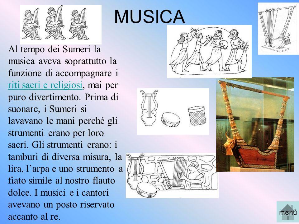 MUSICA Al tempo dei Sumeri la musica aveva soprattutto la funzione di accompagnare i riti sacri e religiosi, mai per puro divertimento. Prima di suona