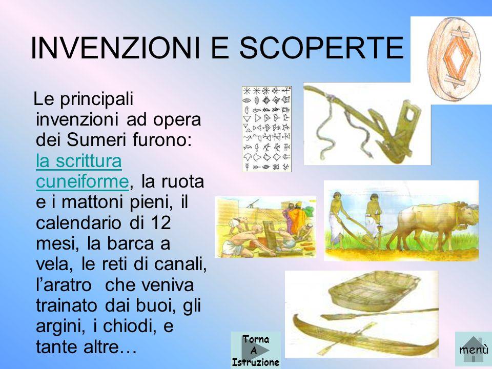 INVENZIONI E SCOPERTE Le principali invenzioni ad opera dei Sumeri furono: la scrittura cuneiforme, la ruota e i mattoni pieni, il calendario di 12 me