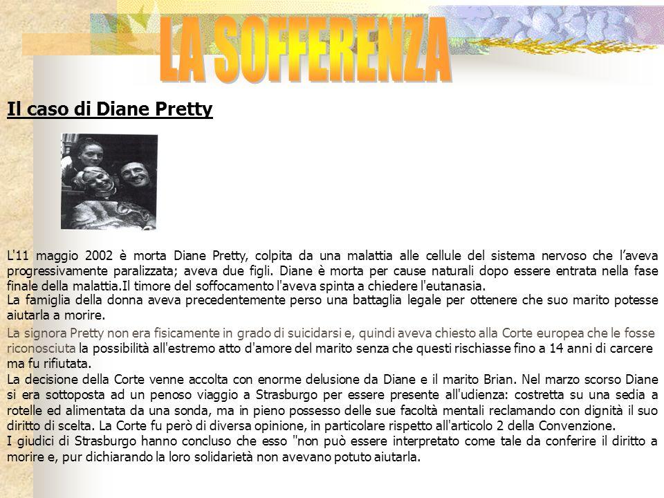 Il caso di Diane Pretty L'11 maggio 2002 è morta Diane Pretty, colpita da una malattia alle cellule del sistema nervoso che laveva progressivamente pa