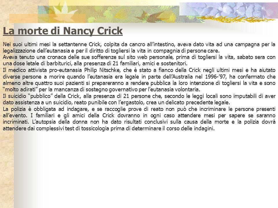 La morte di Nancy Crick Nei suoi ultimi mesi la settantenne Crick, colpita da cancro allintestino, aveva dato vita ad una campagna per la legalizzazio