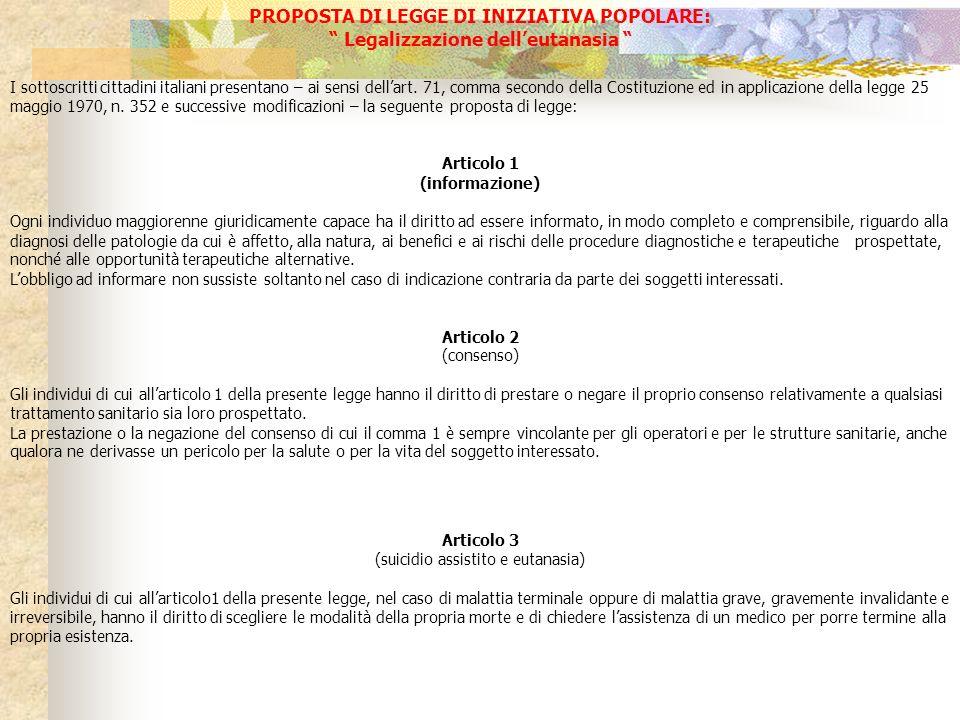 PROPOSTA DI LEGGE DI INIZIATIVA POPOLARE: Legalizzazione delleutanasia I sottoscritti cittadini italiani presentano – ai sensi dellart. 71, comma seco