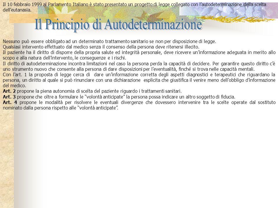 Il 10 febbraio 1999 al Parlamento Italiano è stato presentato un progetto di legge collegato con lautodeterminazione della scelta delleutanasia. Nessu