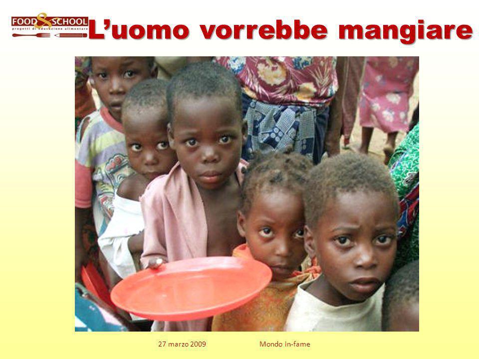 27 marzo 2009 Mondo in-fame Luomo vorrebbe mangiare