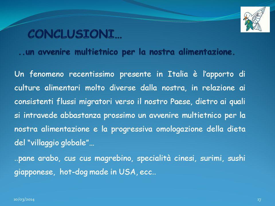 Un fenomeno recentissimo presente in Italia è lapporto di culture alimentari molto diverse dalla nostra, in relazione ai consistenti flussi migratori