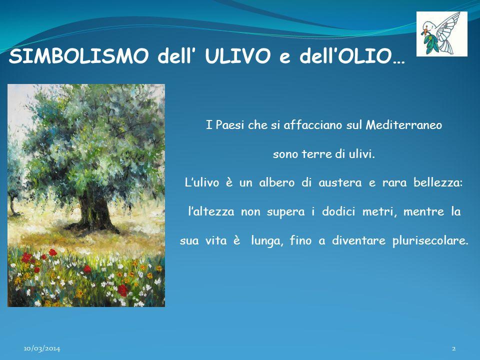 SIMBOLISMO dell ULIVO e dellOLIO… I Paesi che si affacciano sul Mediterraneo sono terre di ulivi. Lulivo è un albero di austera e rara bellezza: lalte