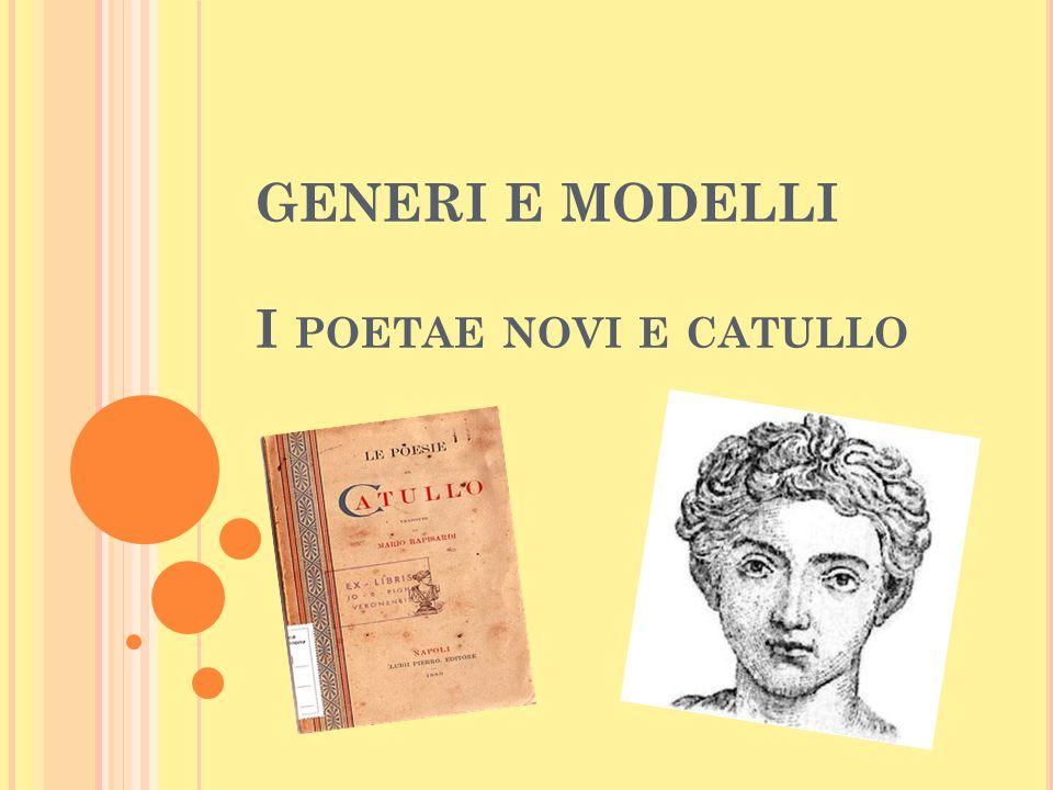 GENERI E MODELLI I POETAE NOVI E CATULLO