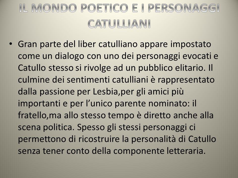 Gran parte del liber catulliano appare impostato come un dialogo con uno dei personaggi evocati e Catullo stesso si rivolge ad un pubblico elitario. I