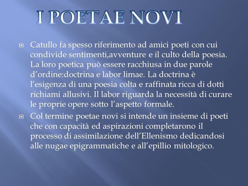 Catullo fa spesso riferimento ad amici poeti con cui condivide sentimenti,avventure e il culto della poesia. La loro poetica può essere racchiusa in d